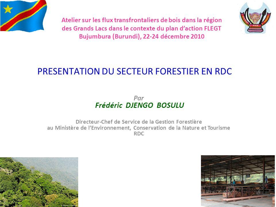 Atelier sur les flux transfrontaliers de bois dans la région des Grands Lacs dans le contexte du plan daction FLEGT Bujumbura (Burundi), 22-24 décembre 2010 Par Frédéric DJENGO BOSULU Directeur-Chef de Service de la Gestion Forestière au Ministère de lEnvironnement, Conservation de la Nature et Tourisme RDC PRESENTATION DU SECTEUR FORESTIER EN RDC