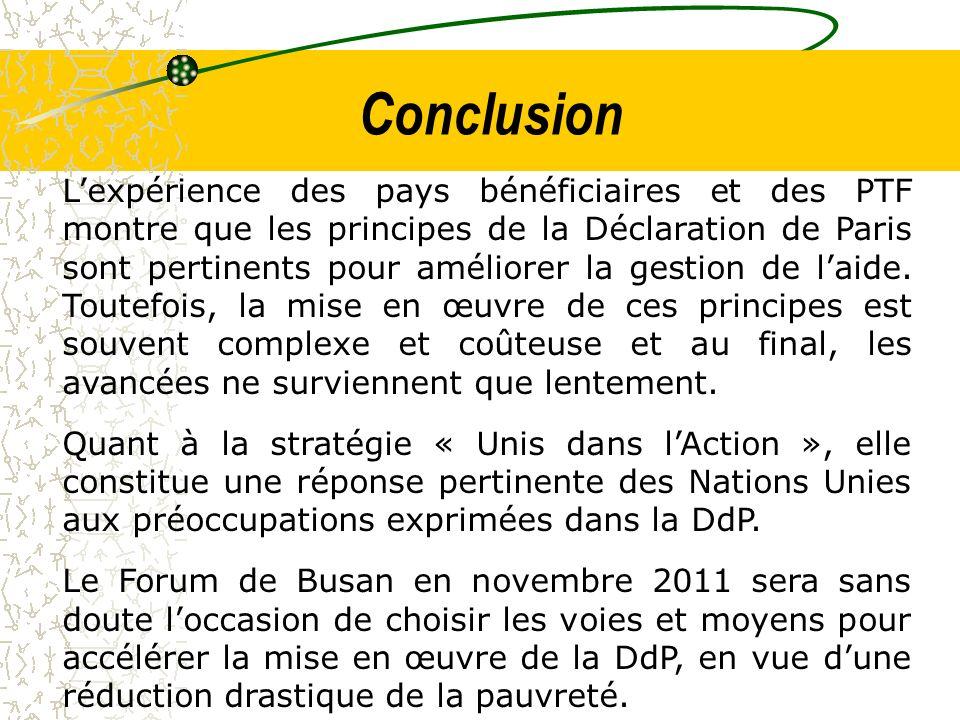 Conclusion Lexpérience des pays bénéficiaires et des PTF montre que les principes de la Déclaration de Paris sont pertinents pour améliorer la gestion