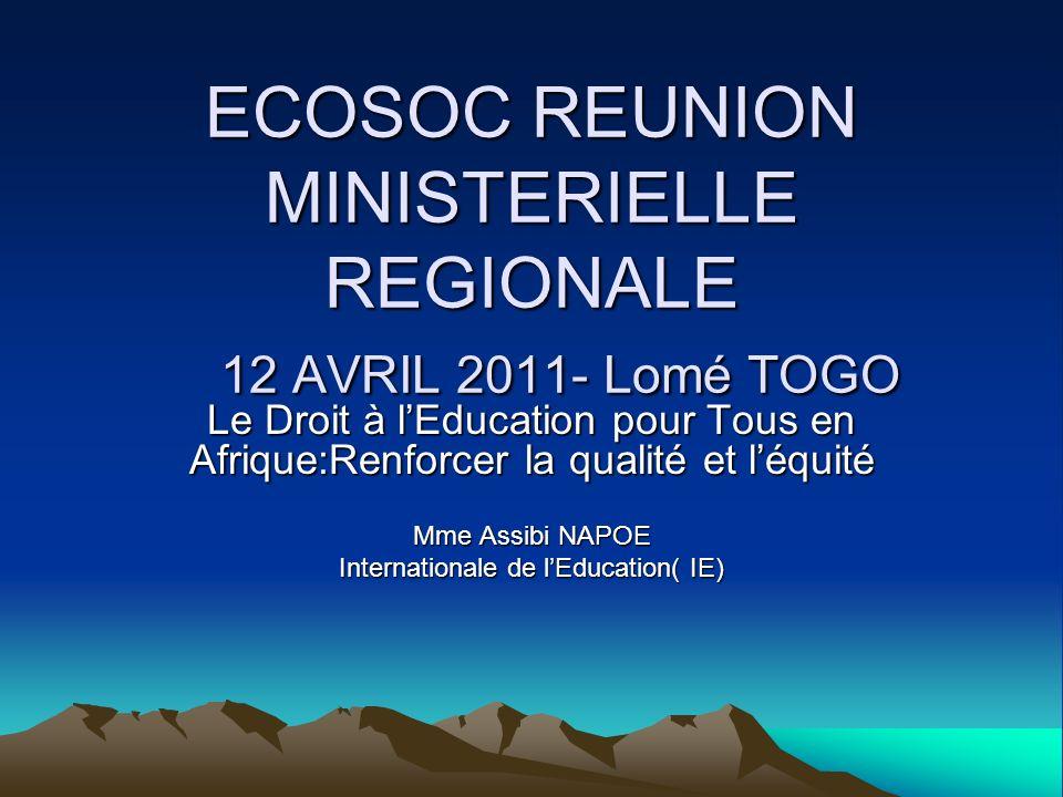 ECOSOC REUNION MINISTERIELLE REGIONALE 12 AVRIL 2011- Lomé TOGO Le Droit à lEducation pour Tous en Afrique:Renforcer la qualité et léquité Mme Assibi