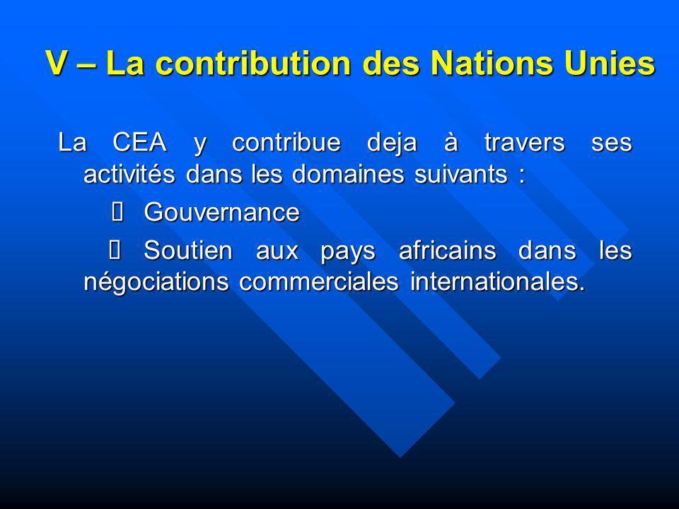 V – La contribution des Nations Unies La CEA y contribue deja à travers ses activités dans les domaines suivants : Gouvernance Gouvernance Soutien aux