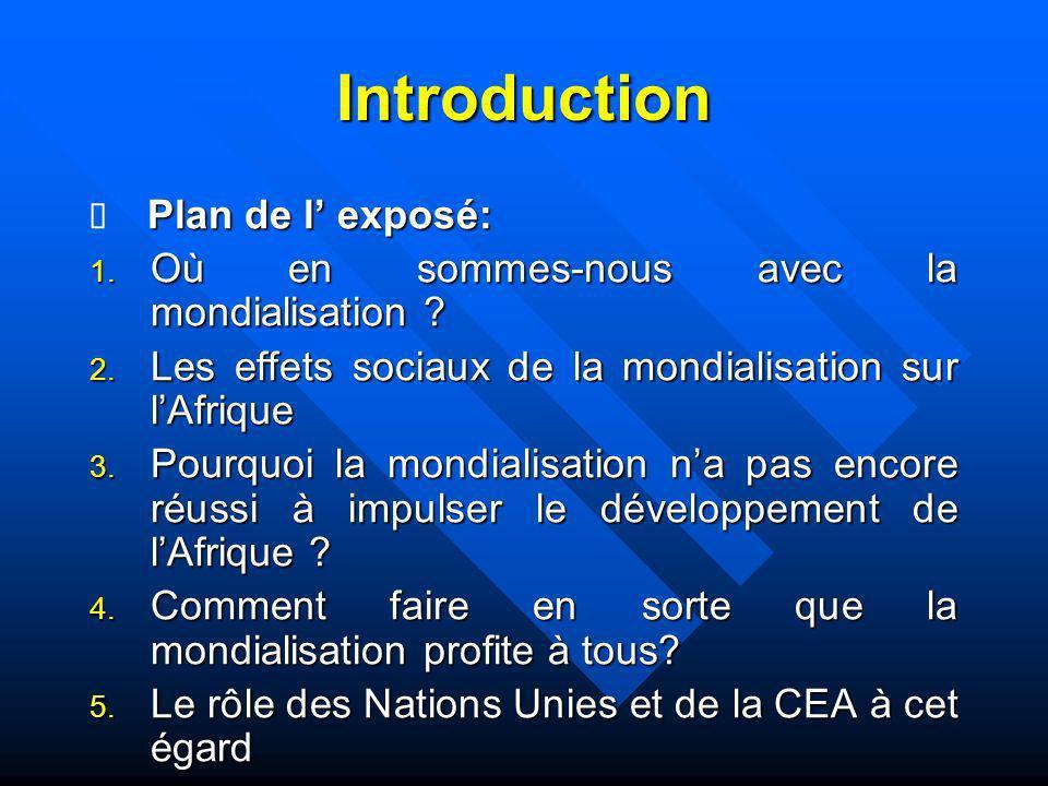 Introduction Plan de l exposé: Plan de l exposé: 1. Où en sommes-nous avec la mondialisation ? 2. Les effets sociaux de la mondialisation sur lAfrique
