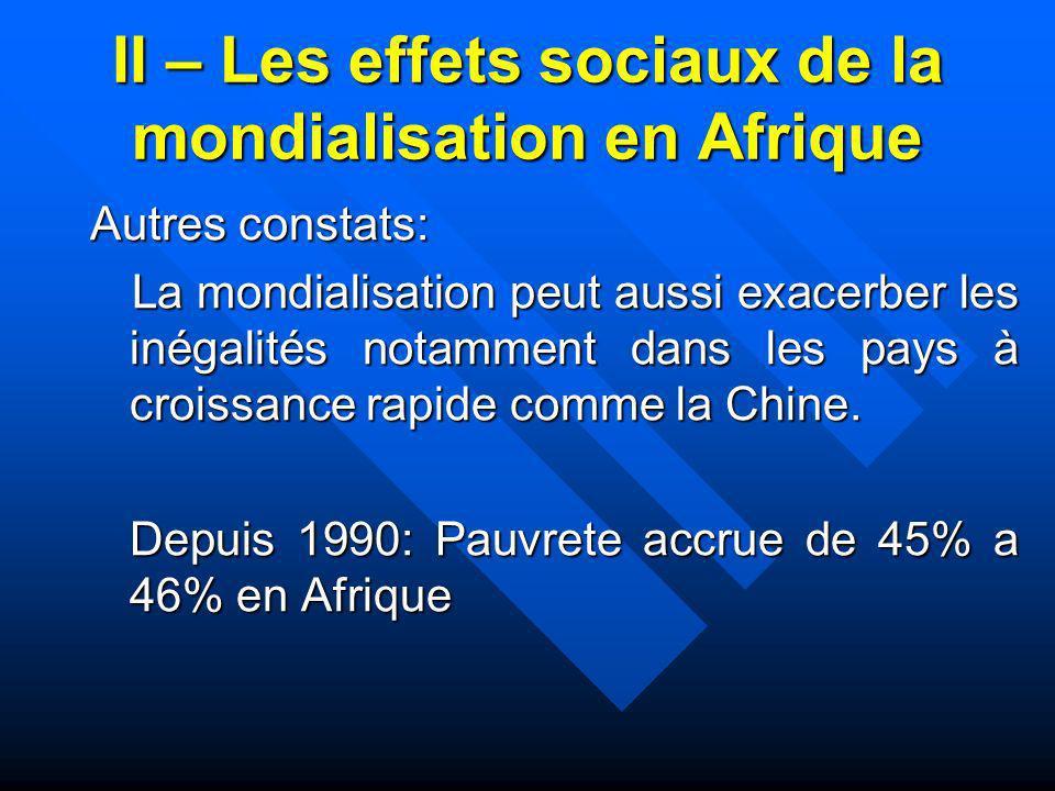 II – Les effets sociaux de la mondialisation en Afrique Autres constats: La mondialisation peut aussi exacerber les inégalités notamment dans les pays