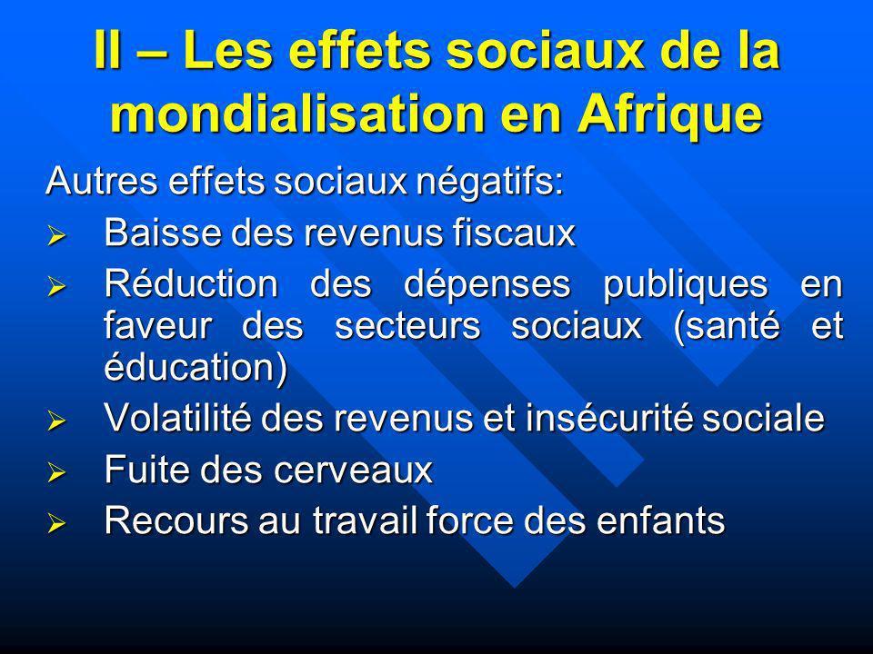 II – Les effets sociaux de la mondialisation en Afrique Autres effets sociaux négatifs: Baisse des revenus fiscaux Baisse des revenus fiscaux Réductio