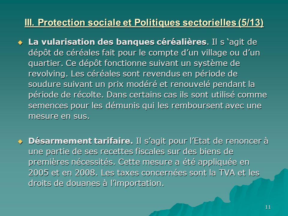 11 III. Protection sociale et Politiques sectorielles (5/13) La vularisation des banques céréalières. Il s agit de dépôt de céréales fait pour le comp
