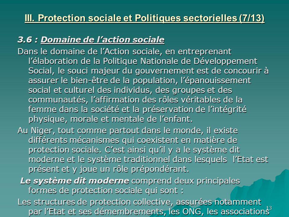 13 III. Protection sociale et Politiques sectorielles (7/13) 3.6 : Domaine de laction sociale Dans le domaine de lAction sociale, en entreprenant léla