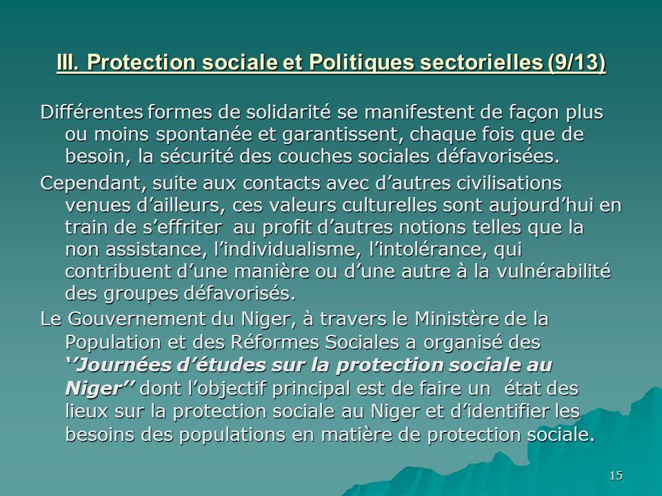15 III. Protection sociale et Politiques sectorielles (9/13) Différentes formes de solidarité se manifestent de façon plus ou moins spontanée et garan
