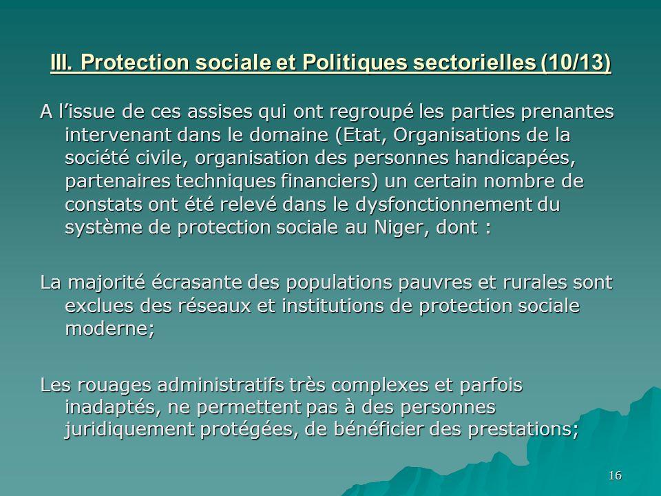 16 III. Protection sociale et Politiques sectorielles (10/13) A lissue de ces assises qui ont regroupé les parties prenantes intervenant dans le domai