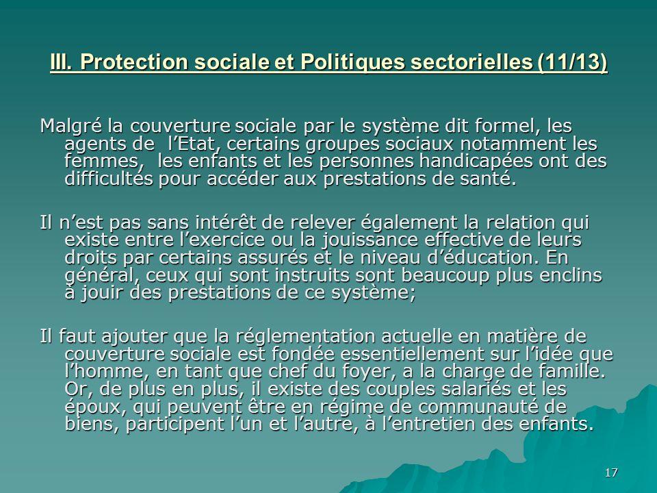 17 III. Protection sociale et Politiques sectorielles (11/13) Malgré la couverture sociale par le système dit formel, les agents de lEtat, certains gr