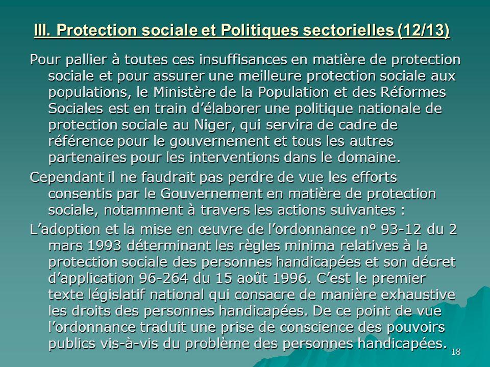 18 III. Protection sociale et Politiques sectorielles (12/13) Pour pallier à toutes ces insuffisances en matière de protection sociale et pour assurer