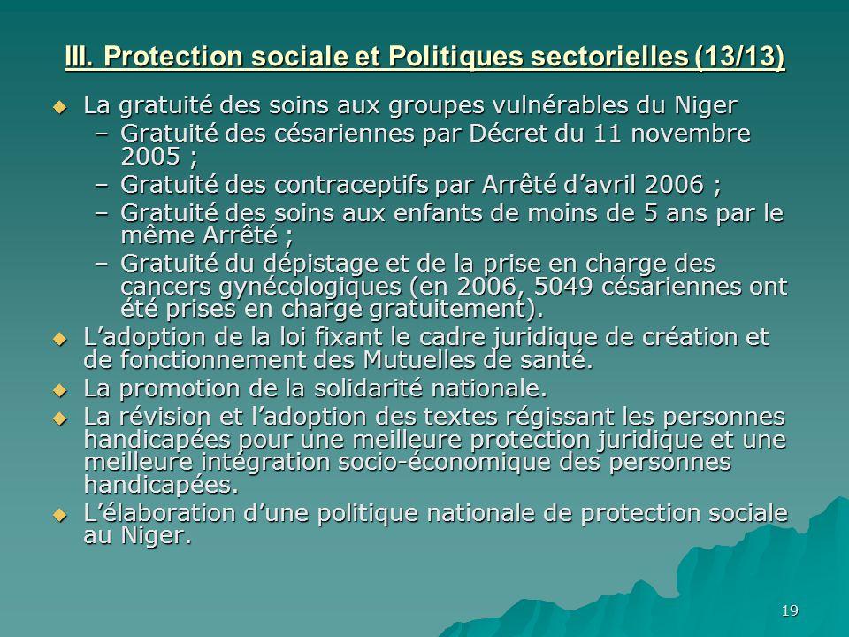 19 III. Protection sociale et Politiques sectorielles (13/13) La gratuité des soins aux groupes vulnérables du Niger La gratuité des soins aux groupes