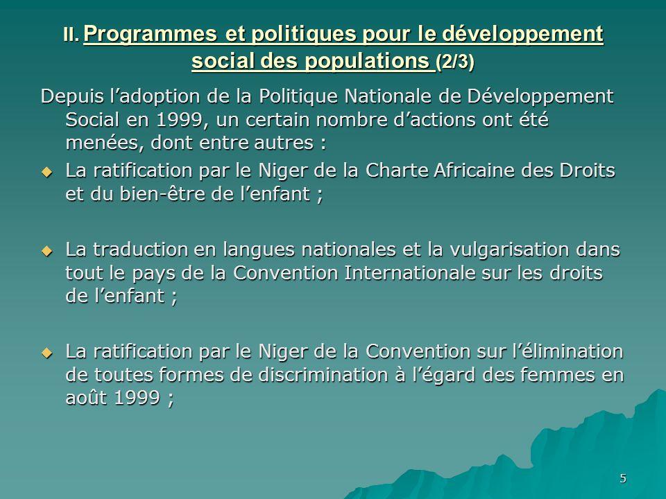 5 II. Programmes et politiques pour le développement social des populations (2/3) Depuis ladoption de la Politique Nationale de Développement Social e