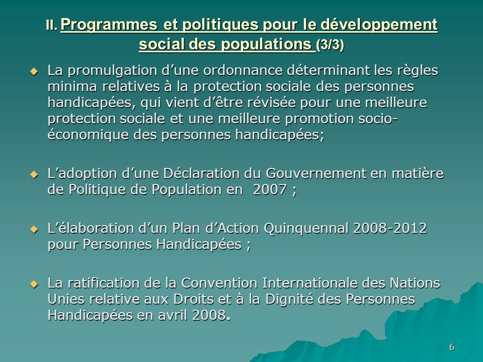 6 II. Programmes et politiques pour le développement social des populations (3/3) La promulgation dune ordonnance déterminant les règles minima relati