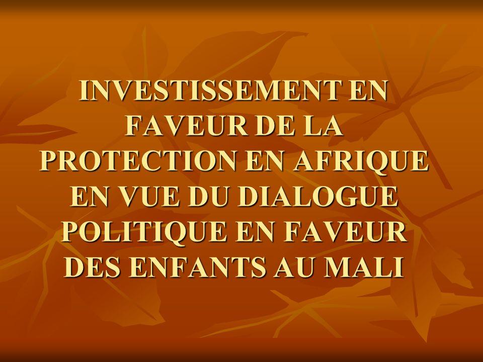 INVESTISSEMENT EN FAVEUR DE LA PROTECTION EN AFRIQUE EN VUE DU DIALOGUE POLITIQUE EN FAVEUR DES ENFANTS AU MALI