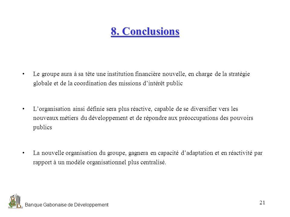Banque Gabonaise de Développement 21 8. Conclusions Le groupe aura à sa tête une institution financière nouvelle, en charge de la stratégie globale et
