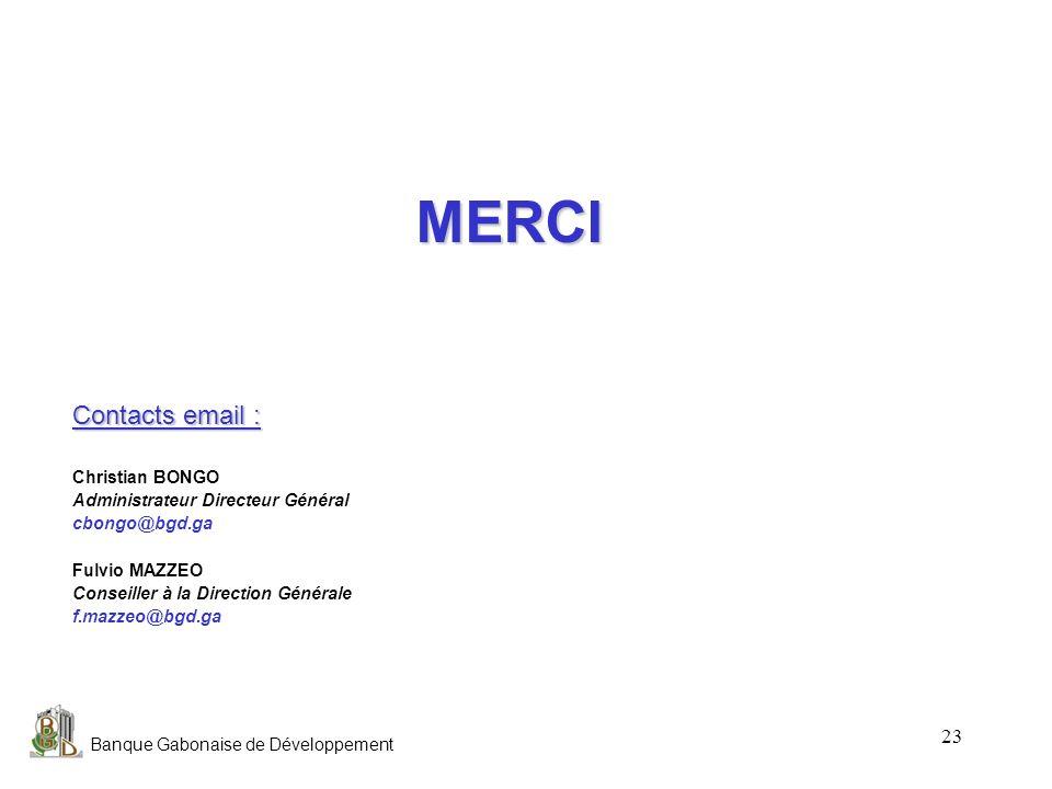 Banque Gabonaise de Développement 23 MERCI Contacts email : Christian BONGO Administrateur Directeur Général cbongo@bgd.ga Fulvio MAZZEO Conseiller à