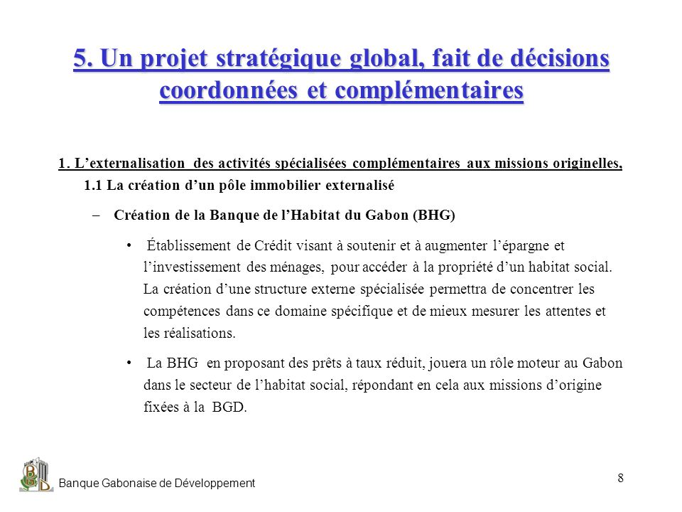 Banque Gabonaise de Développement 8 5. Un projet stratégique global, fait de décisions coordonnées et complémentaires 1. Lexternalisation des activité
