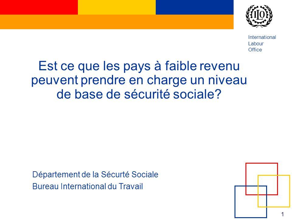 International Labour Office 1 Est ce que les pays à faible revenu peuvent prendre en charge un niveau de base de sécurité sociale? Département de la S