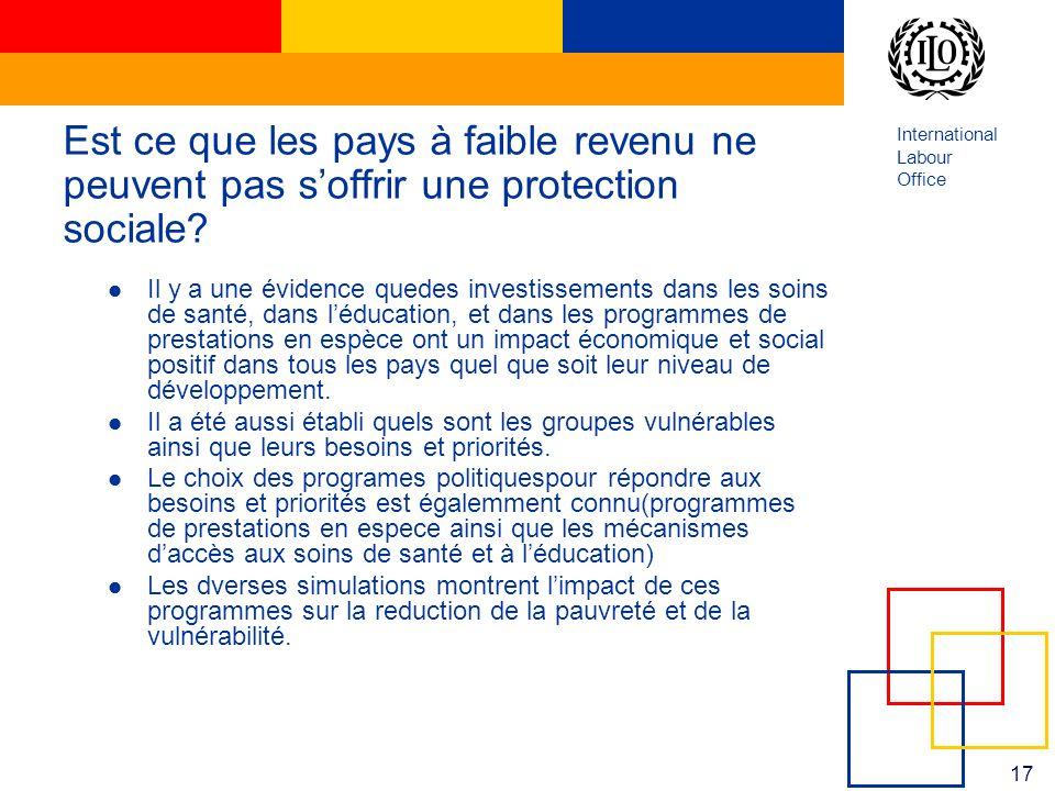 International Labour Office 17 Est ce que les pays à faible revenu ne peuvent pas soffrir une protection sociale? Il y a une évidence quedes investiss