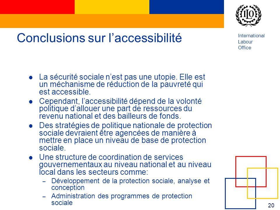 International Labour Office 20 Conclusions sur laccessibilité La sécurité sociale nest pas une utopie.