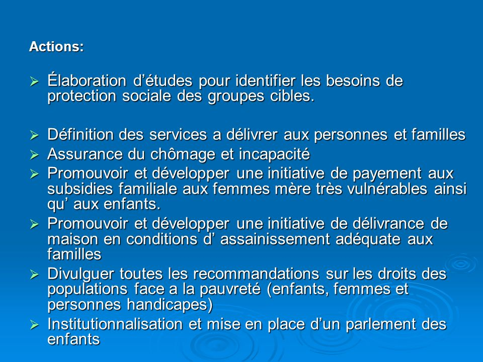 Actions: Élaboration détudes pour identifier les besoins de protection sociale des groupes cibles.