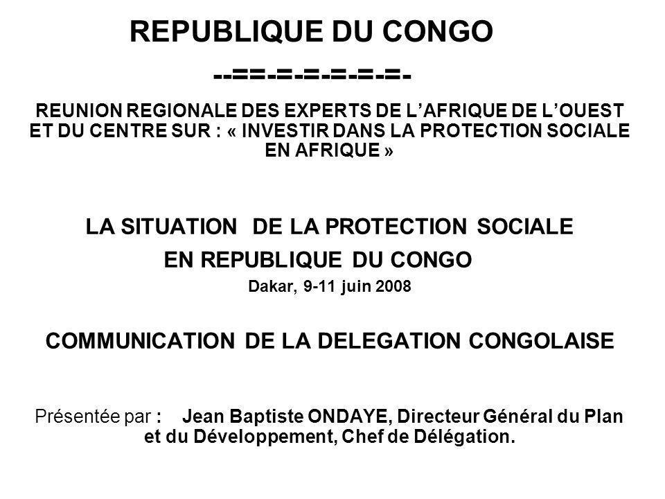 REPUBLIQUE DU CONGO --==-=-=-=-=-=- REUNION REGIONALE DES EXPERTS DE LAFRIQUE DE LOUEST ET DU CENTRE SUR : « INVESTIR DANS LA PROTECTION SOCIALE EN AF
