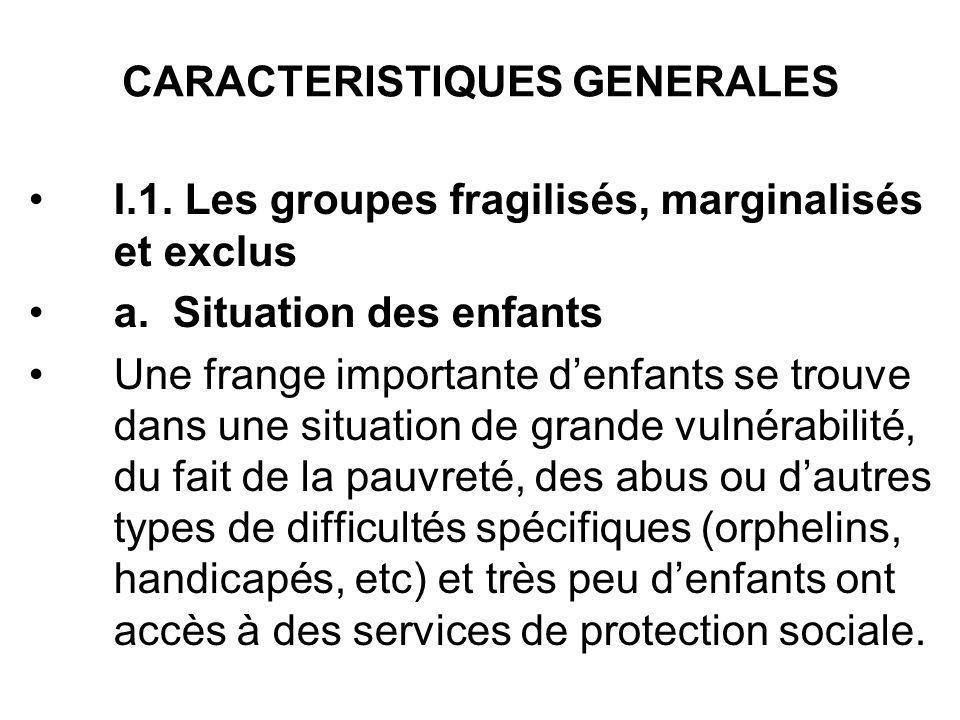 CARACTERISTIQUES GENERALES I.1. Les groupes fragilisés, marginalisés et exclus a. Situation des enfants Une frange importante denfants se trouve dans