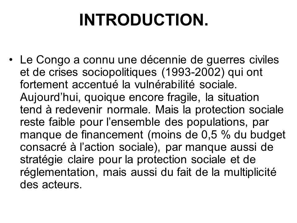 INTRODUCTION. Le Congo a connu une décennie de guerres civiles et de crises sociopolitiques (1993-2002) qui ont fortement accentué la vulnérabilité so