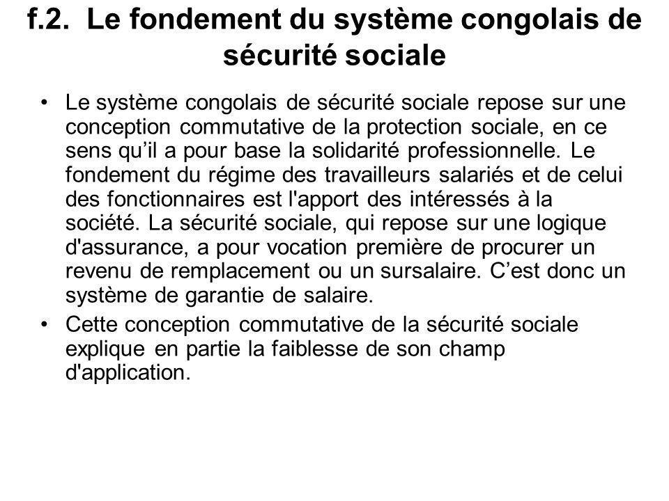 f.2. Le fondement du système congolais de sécurité sociale Le système congolais de sécurité sociale repose sur une conception commutative de la protec