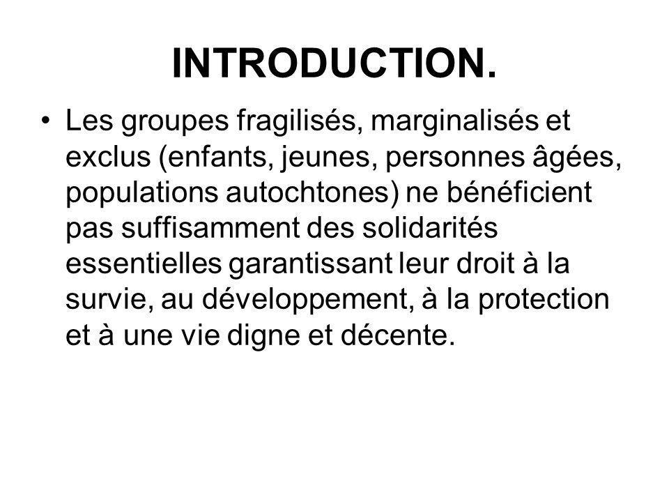 INTRODUCTION. Les groupes fragilisés, marginalisés et exclus (enfants, jeunes, personnes âgées, populations autochtones) ne bénéficient pas suffisamme