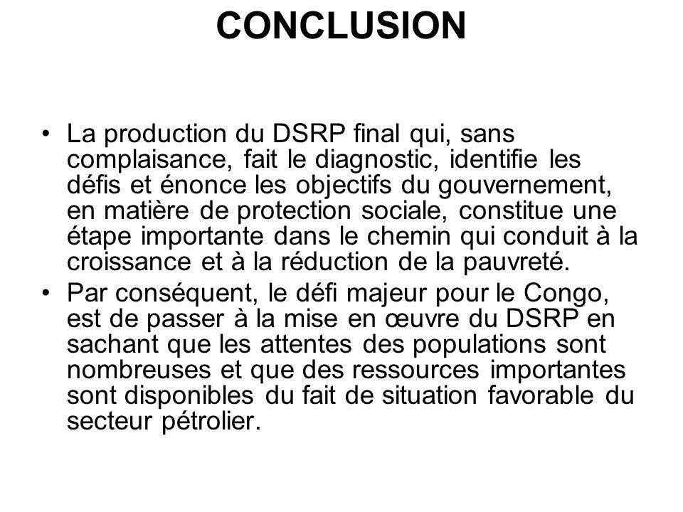 CONCLUSION La production du DSRP final qui, sans complaisance, fait le diagnostic, identifie les défis et énonce les objectifs du gouvernement, en mat