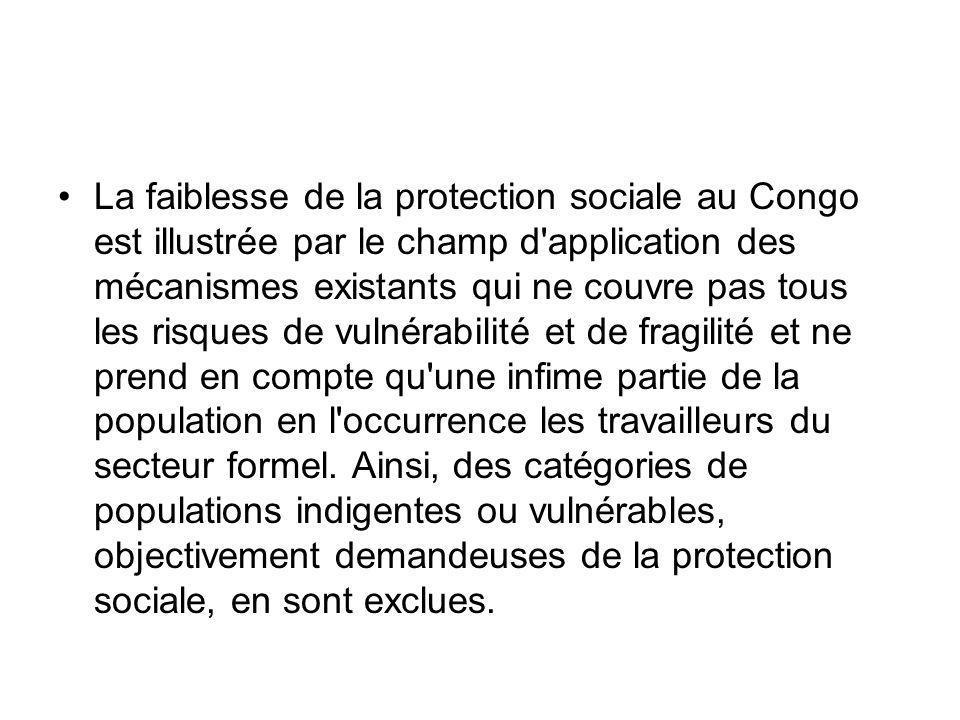 La faiblesse de la protection sociale au Congo est illustrée par le champ d'application des mécanismes existants qui ne couvre pas tous les risques de