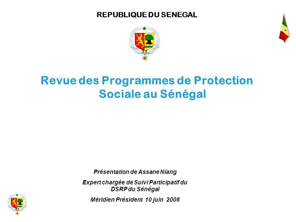 Revue des Programmes de Protection Sociale au Sénégal REPUBLIQUE DU SENEGAL Présentation de Assane Niang Expert chargée de Suivi Participatif du DSRP