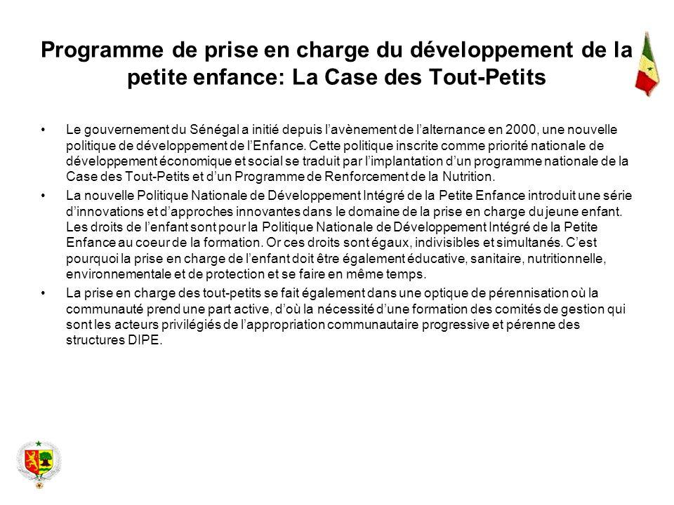 Programme de prise en charge du développement de la petite enfance: La Case des Tout-Petits Le gouvernement du Sénégal a initié depuis lavènement de l