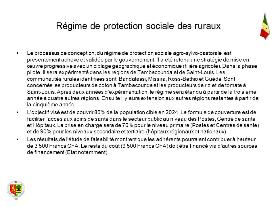 Régime de protection sociale des ruraux Le processus de conception, du régime de protection sociale agro-sylvo-pastorale est présentement achevé et va