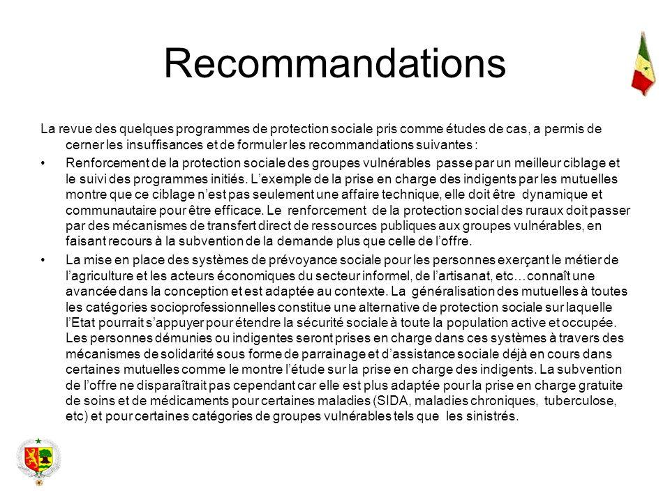 Recommandations La revue des quelques programmes de protection sociale pris comme études de cas, a permis de cerner les insuffisances et de formuler l