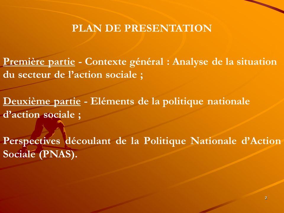 2 PLAN DE PRESENTATION Première partie - Contexte général : Analyse de la situation du secteur de laction sociale ; Deuxième partie - Eléments de la p