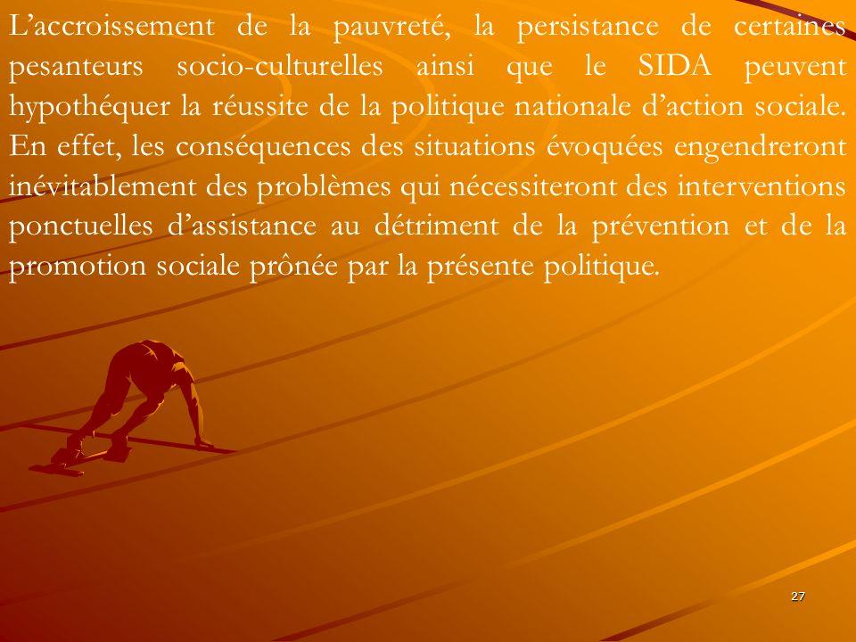 27 Laccroissement de la pauvreté, la persistance de certaines pesanteurs socio-culturelles ainsi que le SIDA peuvent hypothéquer la réussite de la pol