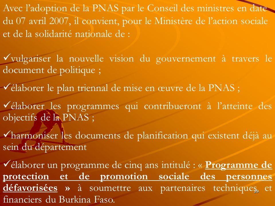 29 Avec ladoption de la PNAS par le Conseil des ministres en date du 07 avril 2007, il convient, pour le Ministère de laction sociale et de la solidar