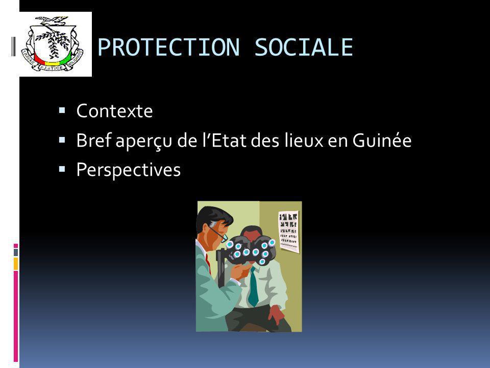 LA PROTECTION SOCIALE Contexte Bref aperçu de lEtat des lieux en Guinée Perspectives