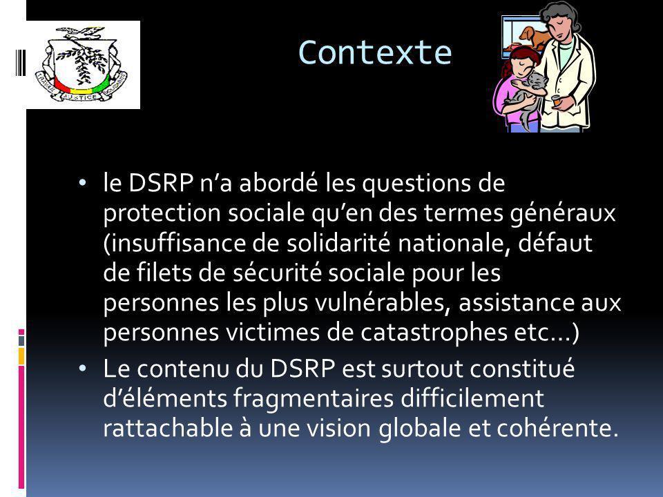 Contexte le DSRP na abordé les questions de protection sociale quen des termes généraux (insuffisance de solidarité nationale, défaut de filets de séc