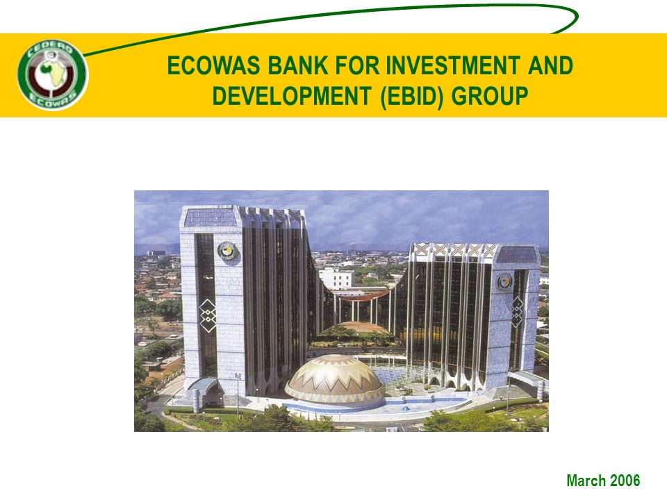 ECOWAS BANK FOR INVESTMENT AND DEVELOPMENT (EBID) GROUP March 2006