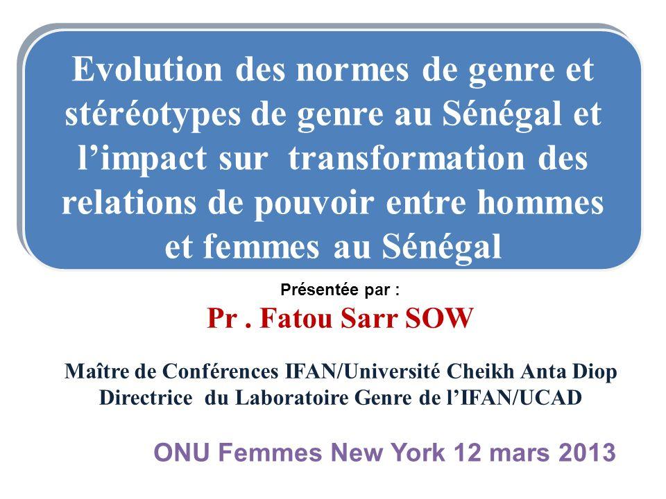 Présentée par : Pr. Fatou Sarr SOW Maître de Conférences IFAN/Université Cheikh Anta Diop Directrice du Laboratoire Genre de lIFAN/UCAD ONU Femmes New