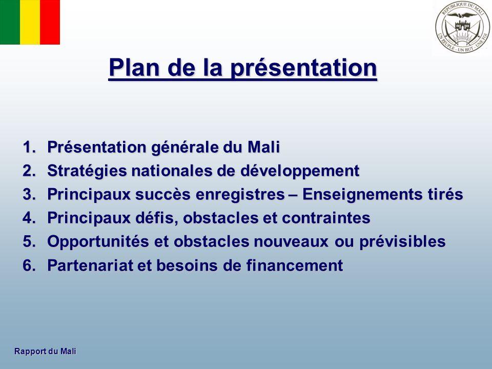 Rapport du Mali 1.Présentation générale du Mali 2.Stratégies nationales de développement 3.Principaux succès enregistres – Enseignements tirés 4.Princ