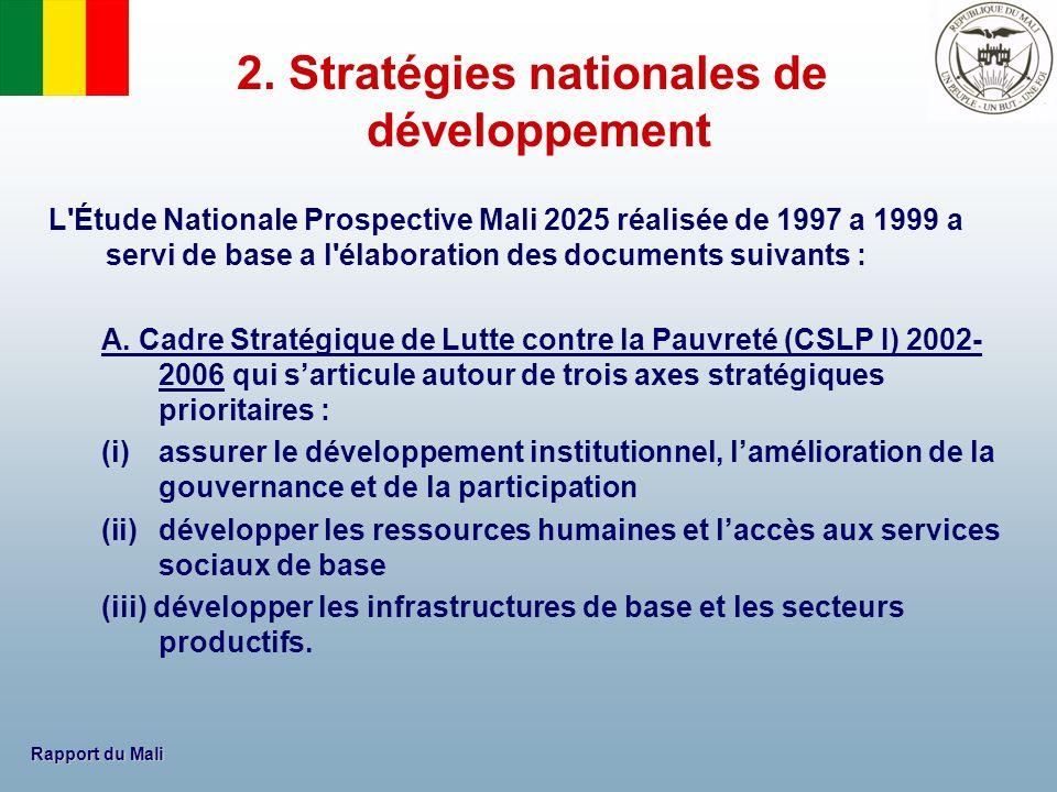 Rapport du Mali B) Cadre Stratégique pour la Croissance et la Réduction de la Pauvreté (CSCRP) 2007-2011 repose sur trois orientations stratégiques : i)le développement des infrastructures et du secteur productif ii)la poursuite des reformes structurelles iii)le renforcement du secteur social.