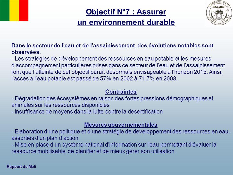 Rapport du Mali Le Mali a réalisé des progrès important dans les domaines ci-après même si les défis restent encore importants pour latteinte des OMD en 2015 : Objectif 4 et 5.