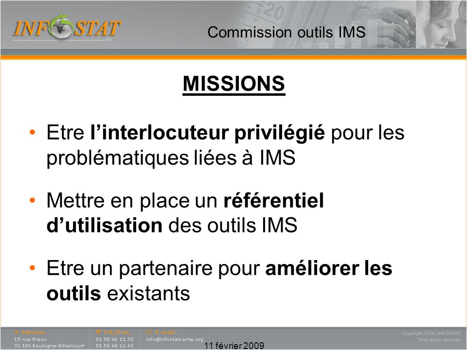Commission outils IMS MISSIONS Etre linterlocuteur privilégié pour les problématiques liées à IMS Mettre en place un référentiel dutilisation des outi