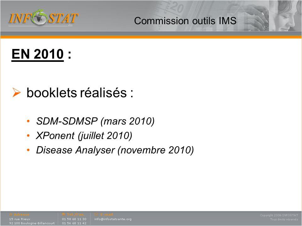 Commission outils IMS EN 2010 : booklets réalisés : SDM-SDMSP (mars 2010) XPonent (juillet 2010) Disease Analyser (novembre 2010)