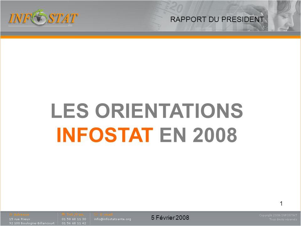 5 Février 2008 1 LES ORIENTATIONS INFOSTAT EN 2008 RAPPORT DU PRESIDENT