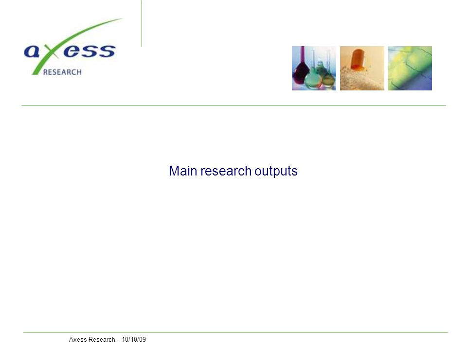 Axess Research - 10/10/09 Main research outputs