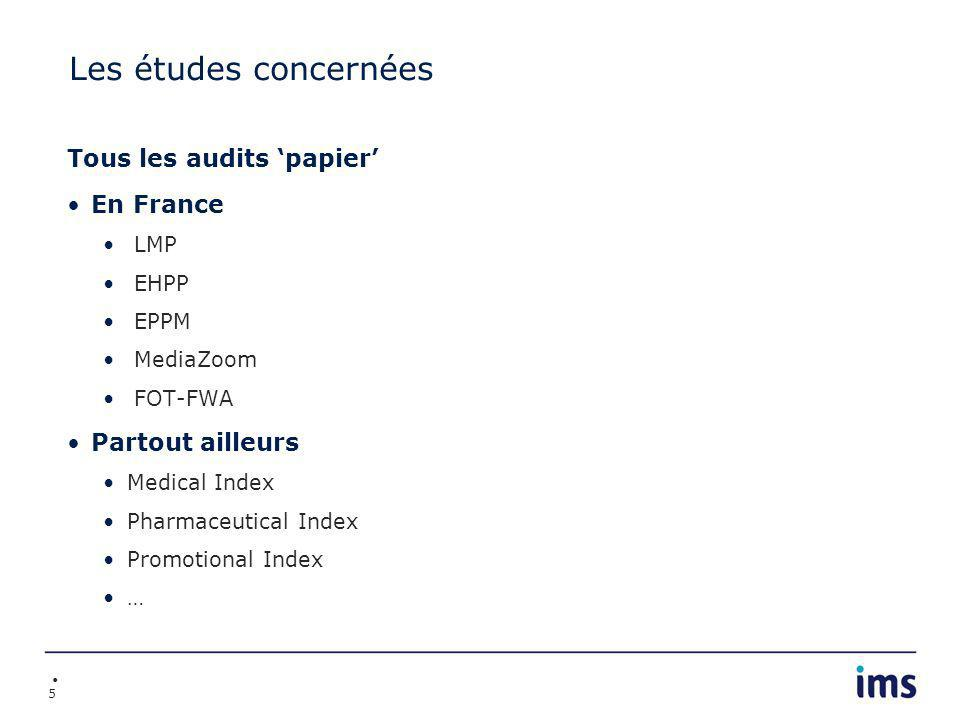 5 Les études concernées Tous les audits papier En France LMP EHPP EPPM MediaZoom FOT-FWA Partout ailleurs Medical Index Pharmaceutical Index Promotional Index …